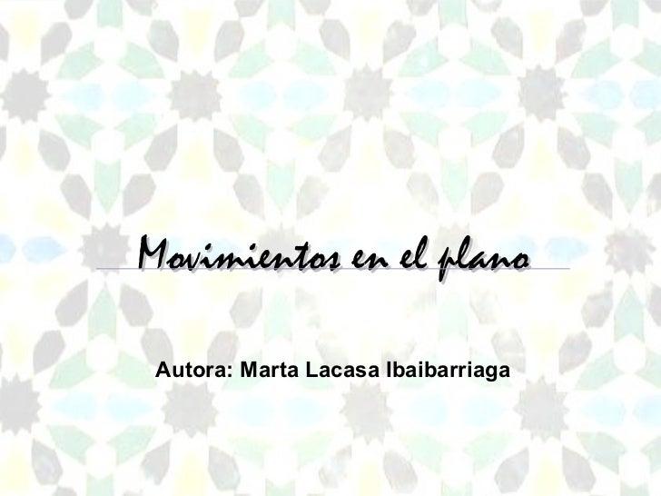 Movimientos en el plano Autora: Marta Lacasa Ibaibarriaga