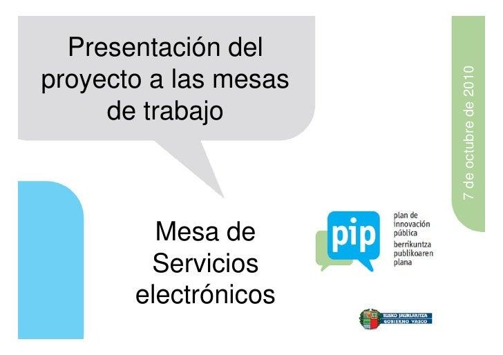 Presentación del                       7 de octubre de 2010proyecto a las mesas     de trabajo         Mesa de        Serv...