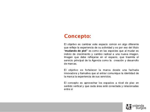 Concepto:El objetivo es cambiar este espacio común en algo diferenteque refleje la experiencia de su actividad y es por eso...