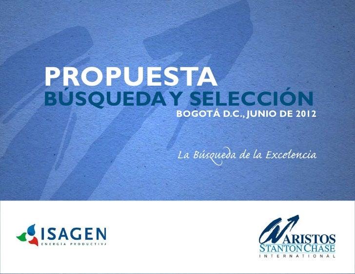 PROPUESTABÚSQUEDA Y SELECCIÓN         BOGOTÁ D.C., JUNIO DE 2012         La Búsqueda de la Excelencia
