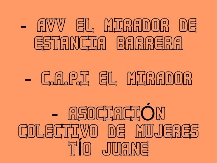 - AVV EL MIRADOR DE ESTANCIA BARRERA - C.A.P.I EL MIRADOR - ASOCIACIÓN COLECTIVO DE MUJERES TÍO JUANE
