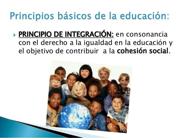  PRINCIPIO DE CALIDAD: se considera unabuena educación cuando ésta es eficiente yeficaz en el logro de los objetivos que ...