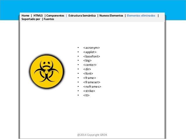 Home | HTML5 | Componentes | Estructura Semántica | Nuevos Elementos | Elementos eliminados | Soportado por | Fuentes  • •...