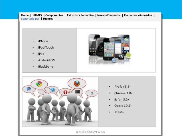 Home | HTML5 | Componentes | Estructura Semántica | Nuevos Elementos | Elementos eliminados | Soportado por | Fuentes  •  ...