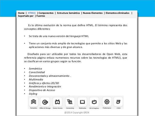 Home | HTML5 | Componentes | Estructura Semántica | Nuevos Elementos | Elementos eliminados | Hoe| HTML5| Estructura Semán...