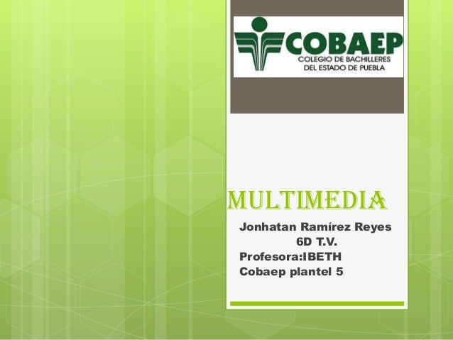 multimedia Jonhatan Ramírez Reyes 6D T.V. Profesora:IBETH Cobaep plantel 5