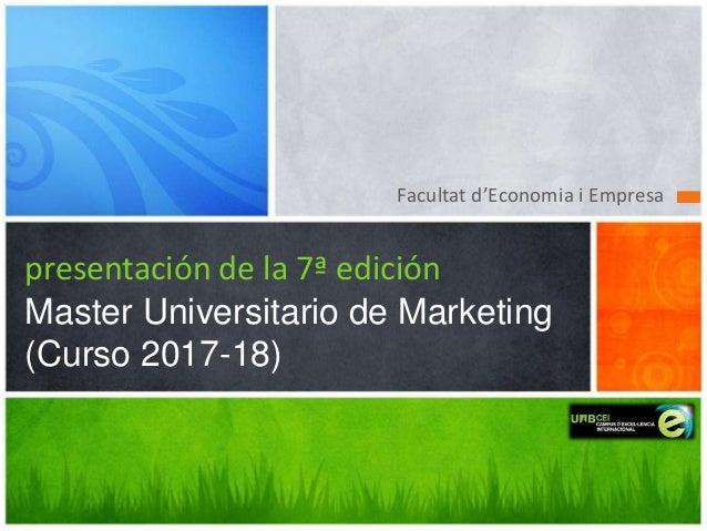 Facultat d'Economia i Empresa presentación de la 7ª edición Master Universitario de Marketing (Curso 2017-18)