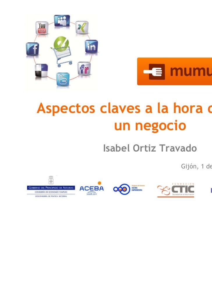 Aspectos claves a la hora de crear           un negocio         Isabel Ortiz Travado                         Gijón, 1 de d...