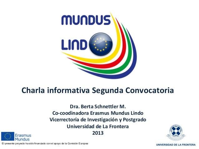 Charla informativa Segunda Convocatoria Dra. Berta Schnettler M. Co-coodinadora Erasmus Mundus Lindo Vicerrectoría de Inve...
