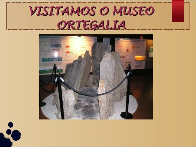 VISITAMOS O MUSEO    ORTEGALIA