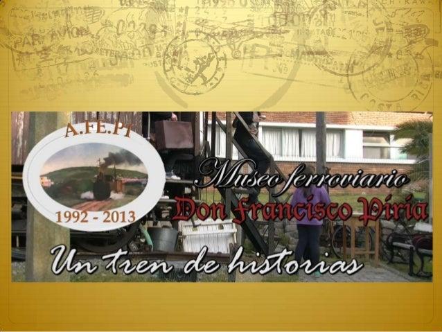 Proyecto : Museo Ferroviario de Piriápolis  ¿Qué es el museo?   Fundado en 1992 por aficionados ferroviarios.   Se expo...