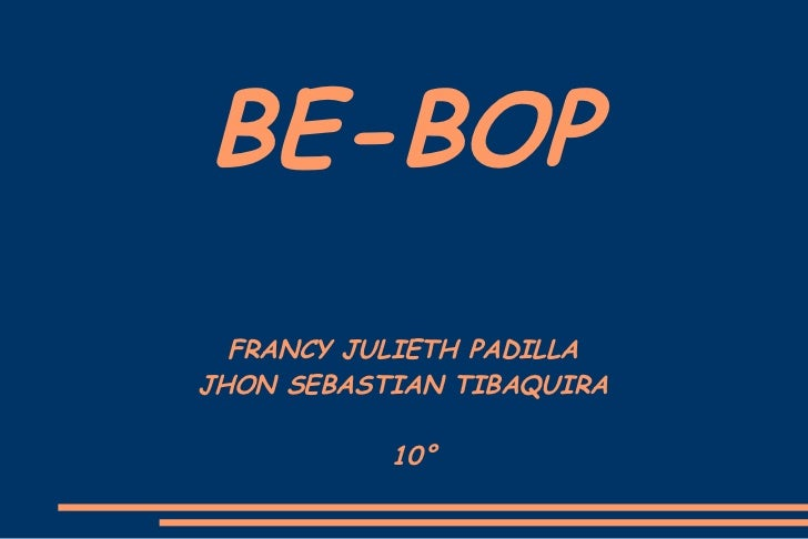BE-BOP  FRANCY JULIETH PADILLAJHON SEBASTIAN TIBAQUIRA           10°