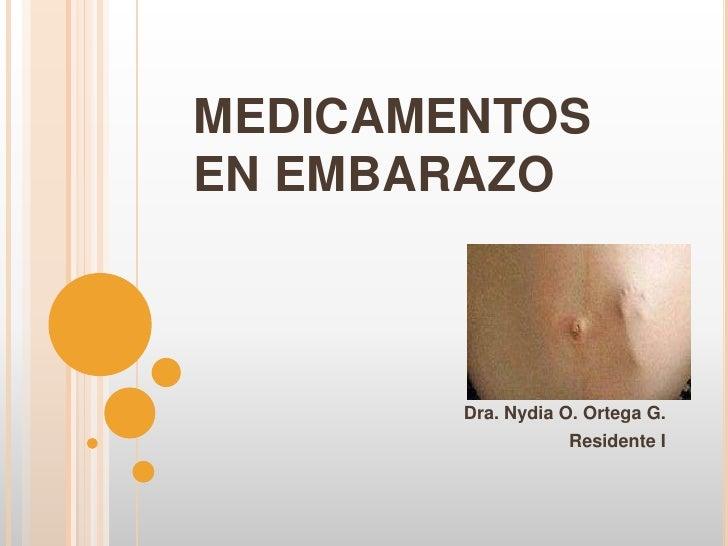 MEDICAMENTOS EN EMBARAZO Dra. Nydia O. Ortega G. Residente I