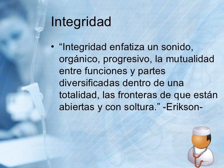 """Integridad <ul><li>""""Integridad enfatiza un sonido, orgánico, progresivo, la mutualidad entre funciones y partes diversific..."""