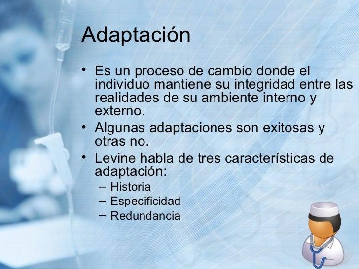 Adaptación <ul><li>Es un proceso de cambio donde el individuo mantiene su integridad entre las realidades de su ambiente i...