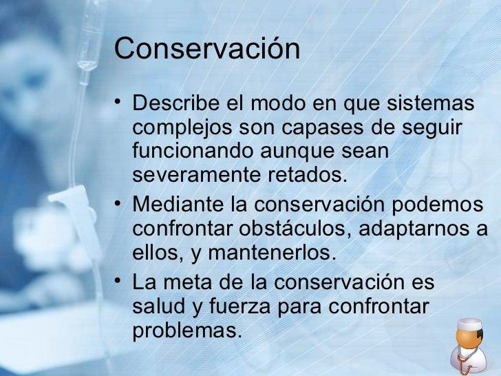 Conservación <ul><li>Describe el modo en que sistemas complejos son capases de seguir funcionando aunque sean severamente ...
