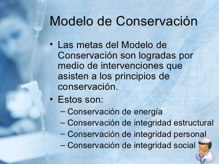 Modelo de Conservación <ul><li>Las metas del Modelo de Conservación son logradas por medio de intervenciones que asisten a...