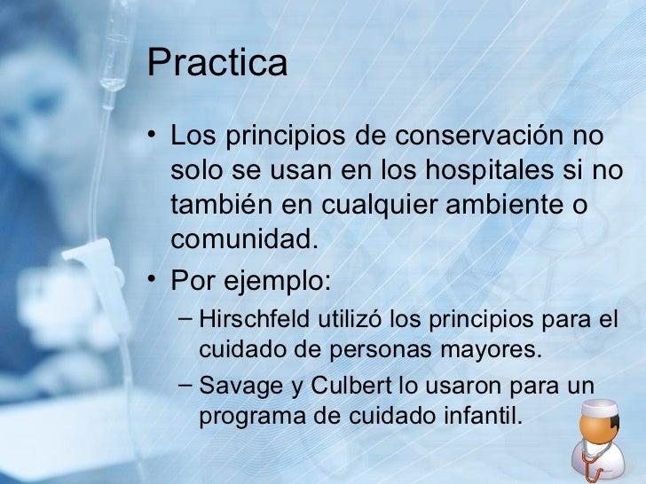 Practica <ul><li>Los principios de conservación no solo se usan en los hospitales si no también en cualquier ambiente o co...