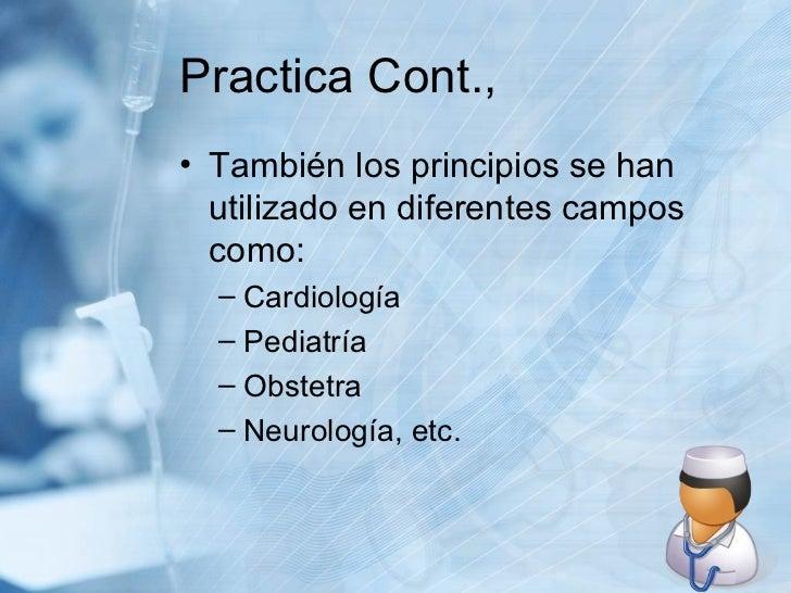 Practica Cont., <ul><li>También los principios se han utilizado en diferentes campos como: </li></ul><ul><ul><li>Cardiolog...