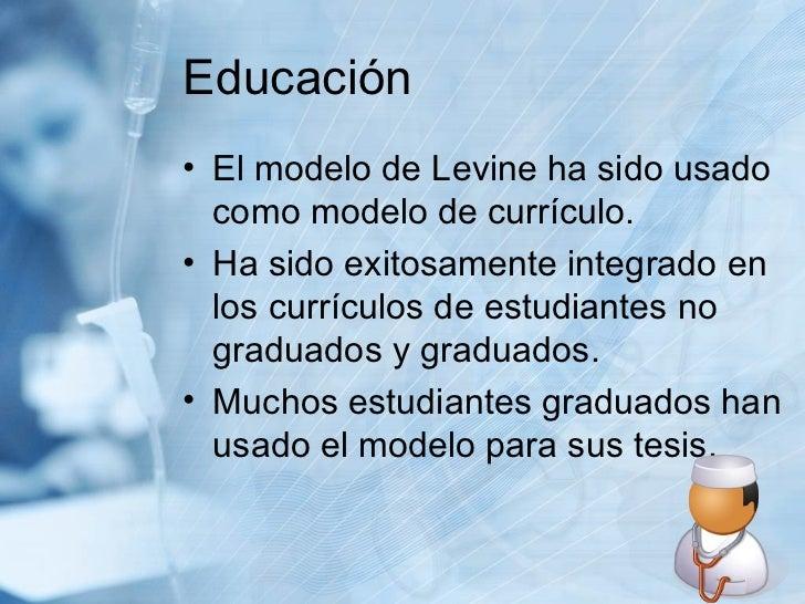 Educación <ul><li>El modelo de Levine ha sido usado como modelo de currículo.  </li></ul><ul><li>Ha sido exitosamente inte...