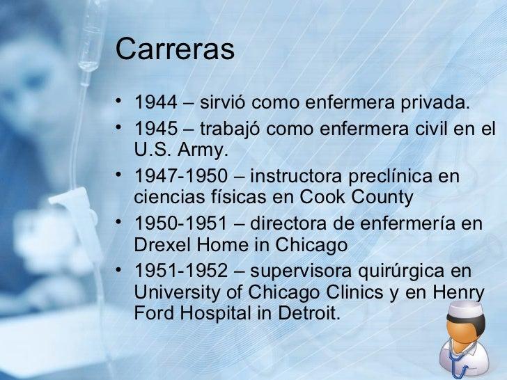Carreras <ul><li>1944 – sirvió como enfermera privada. </li></ul><ul><li>1945 – trabajó como enfermera civil en el U.S. Ar...