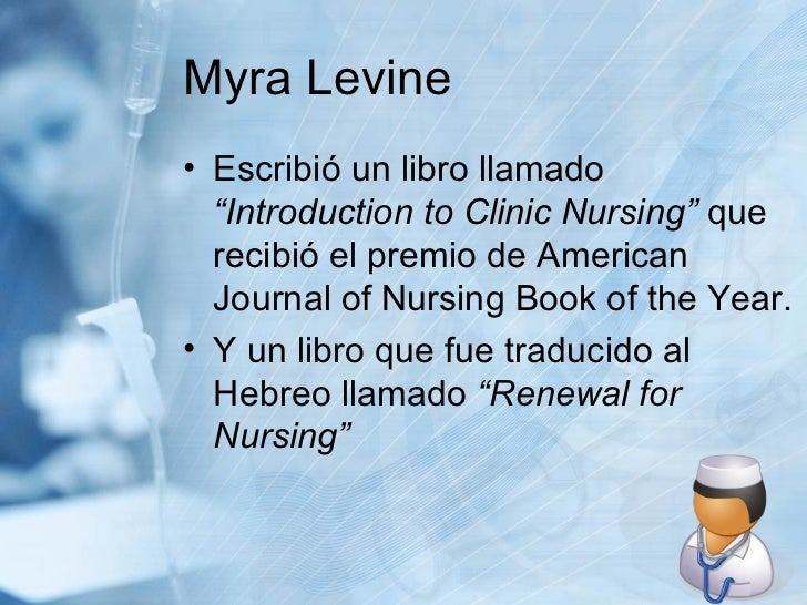 """Myra Levine <ul><li>Escribió un libro llamado  """"Introduction to Clinic Nursing""""  que recibió el premio de American Journal..."""