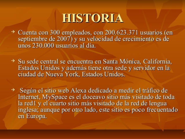 HISTORIA   Cuenta con 300 empleados, con 200.623.371 usuarios (en    septiembre de 2007) y su velocidad de crecimiento es...