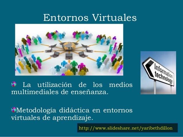 Entornos Virtuales La utilización de los medios multimediales de enseñanza. Metodología didáctica en entornos virtuales de...