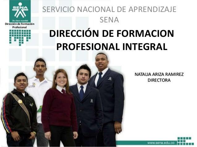DIRECCIÓN DE FORMACIONPROFESIONAL INTEGRALSERVICIO NACIONAL DE APRENDIZAJESENA1NATALIA ARIZA RAMIREZDIRECTORADirección de ...