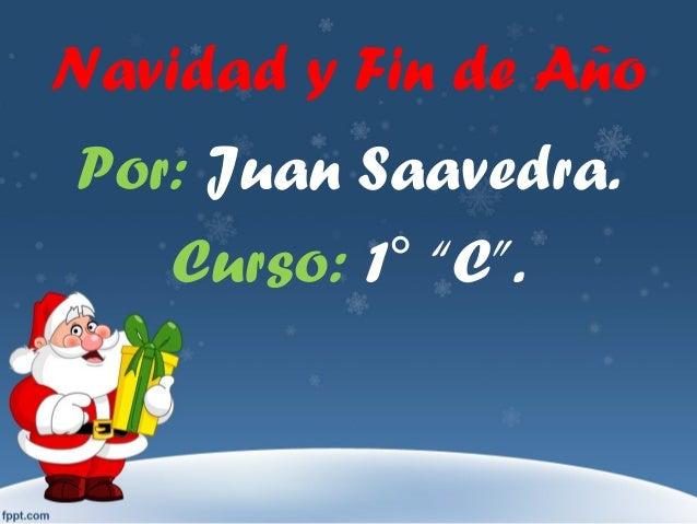 """Navidad y Fin de Año Por: Juan Saavedra. Curso: 1° """"C""""."""
