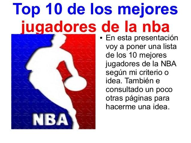 Top 10 de los mejores jugadores de la nba           ●   En esta presentación               voy a poner una lista          ...