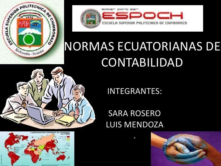 NORMAS ECUATORIANAS DE CONTABILIDAD <br />INTEGRANTES:<br />SARA ROSERO<br />LUIS MENDOZA<br />. <br />