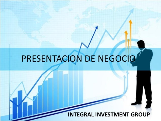PRESENTACION DE NEGOCIO         INTEGRAL INVESTMENT GROUP