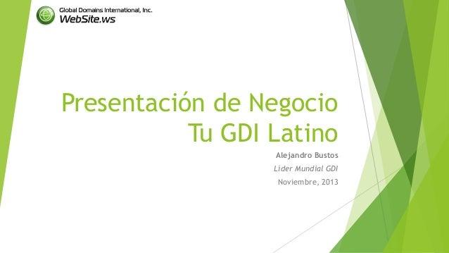 Presentación de Negocio Tu GDI Latino Alejandro Bustos Líder Mundial GDI  Noviembre, 2013