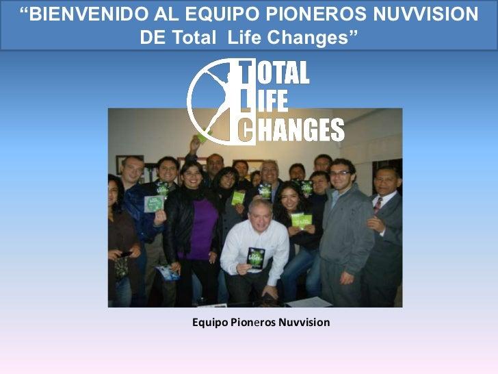 """""""BIENVENIDO AL EQUIPO PIONEROS NUVVISION          DE Total Life Changes""""               Equipo Pioneros Nuvvision"""