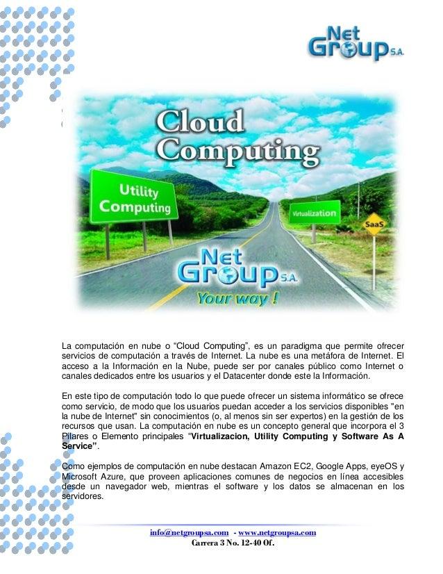 "info@netgroupsa.com - www.netgroupsa.com Carrera 3 No. 12-40 Of. La computación en nube o ""Cloud Computing"", es un paradig..."