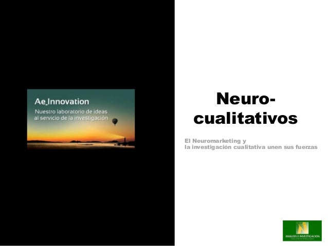 Neuro-  cualitativosEl Neuromarketing yla investigación cualitativa unen sus fuerzas