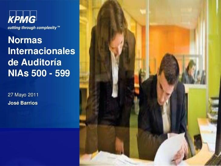 Normas Internacionales de AuditoríaNIAs 500 - 599<br />27 Mayo 2011<br />José Barrios<br />
