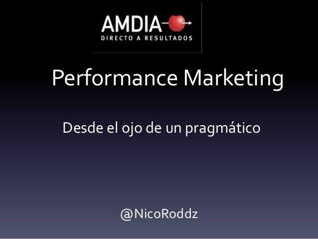 Performance MarketingDesde el ojo de un pragmático@NicoRoddz