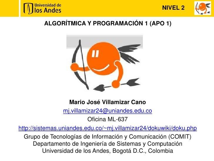 NIVEL 2         ALGORÍTMICA Y PROGRAMACIÓN 1 (APO 1)                     Mario José Villamizar Cano                   mj.v...