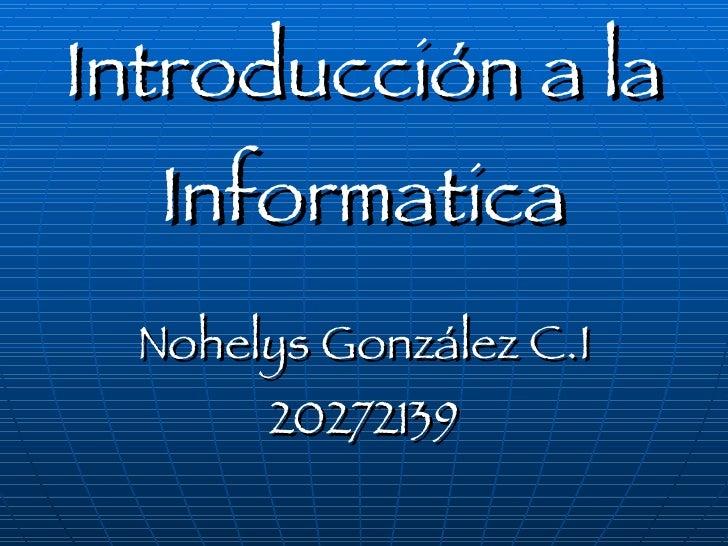 Introducción a la Informatica Nohelys González C.I 20272139