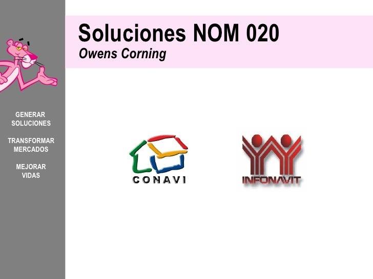 Soluciones NOM 020              Owens Corning GENERARSOLUCIONESTRANSFORMAR  MERCADOS MEJORAR  VIDAS