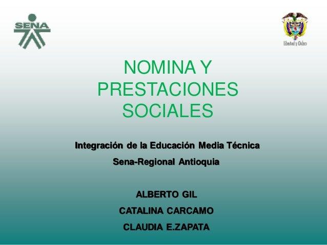 NOMINA Y PRESTACIONES SOCIALES Integración de la Educación Media Técnica Sena-Regional Antioquia ALBERTO GIL CATALINA CARC...