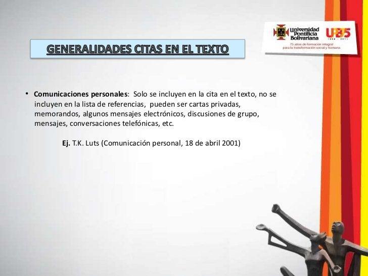 • Comunicaciones personales: Solo se incluyen en la cita en el texto, no se  incluyen en la lista de referencias, pueden s...
