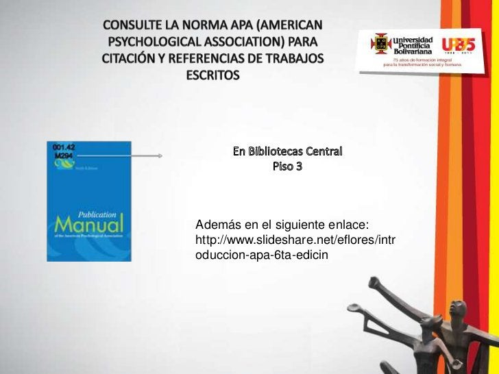 Además en el siguiente enlace:http://www.slideshare.net/eflores/introduccion-apa-6ta-edicin