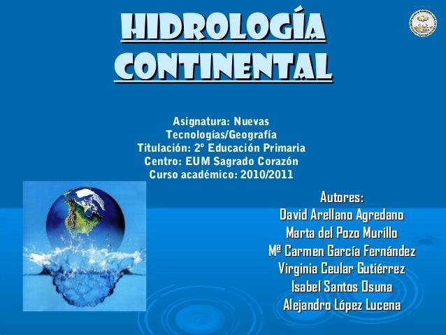 HIDROLOGÍAHIDROLOGÍA CONTINENTALCONTINENTAL Autores:Autores: David Arellano AgredanoDavid Arellano Agredano Marta del Pozo...