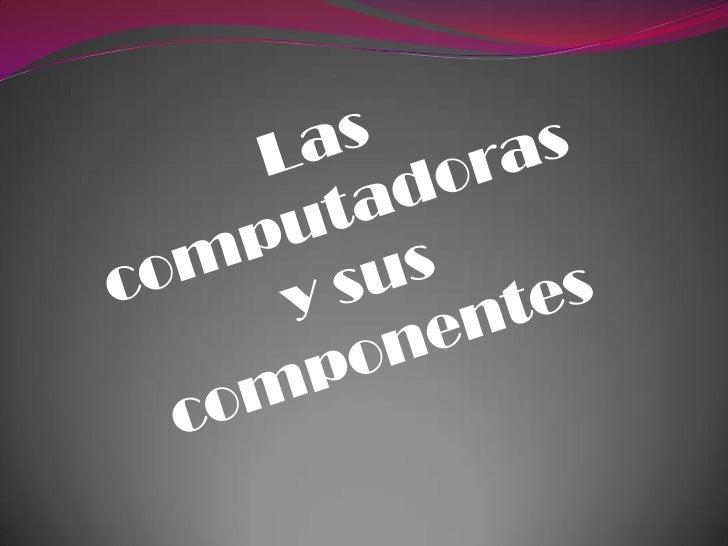 Las computadoras y sus componentes<br />