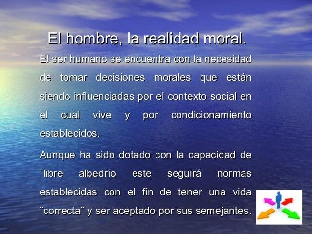 El hombre, la realidad moral.El hombre, la realidad moral. El ser humano se encuentra con la necesidadEl ser humano se enc...
