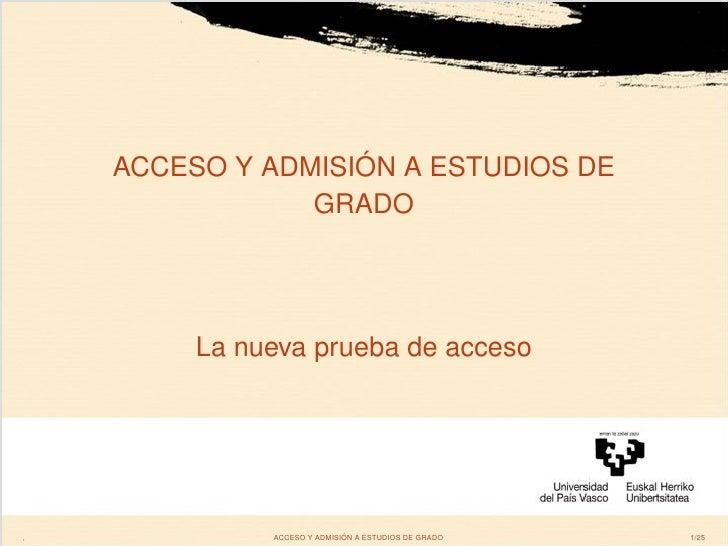 ACCESO Y ADMISIÓN A ESTUDIOS DE                 GRADO              La nueva prueba de acceso     ,             ACCESO Y AD...