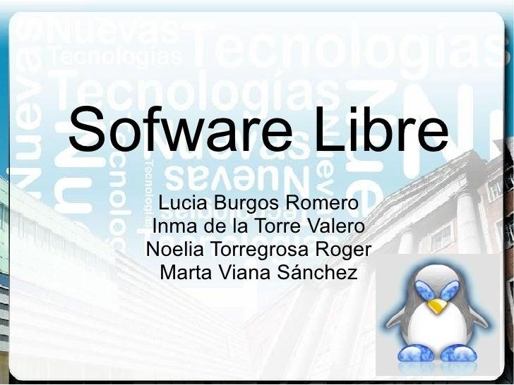 Sofware Libre Lucia Burgos Romero Inma de la Torre Valero Noelia Torregrosa Roger Marta Viana Sánchez